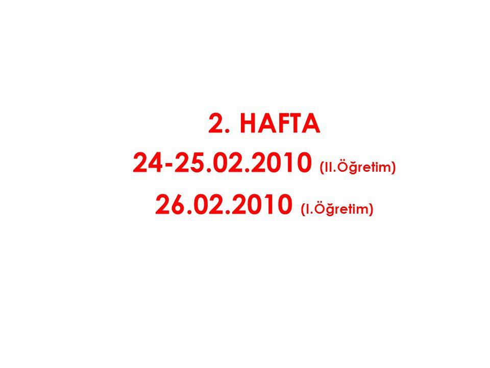 2. HAFTA 24-25.02.2010 (II.Öğretim) 26.02.2010 (I.Öğretim)