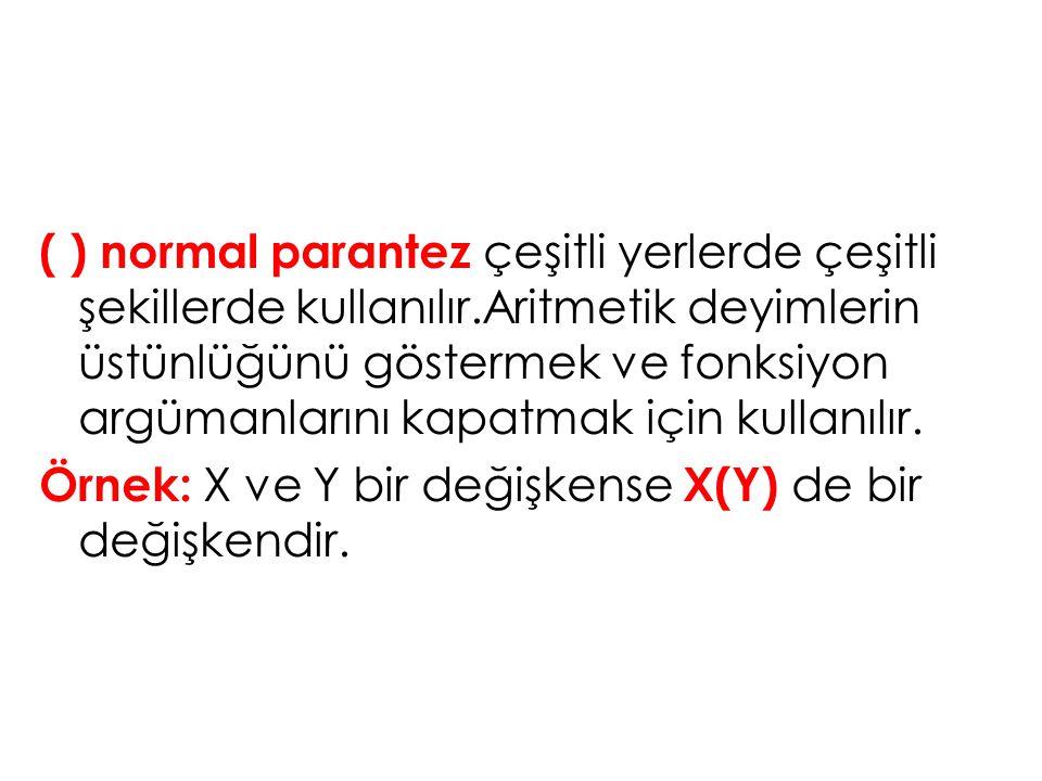 ( ) normal parantez çeşitli yerlerde çeşitli şekillerde kullanılır