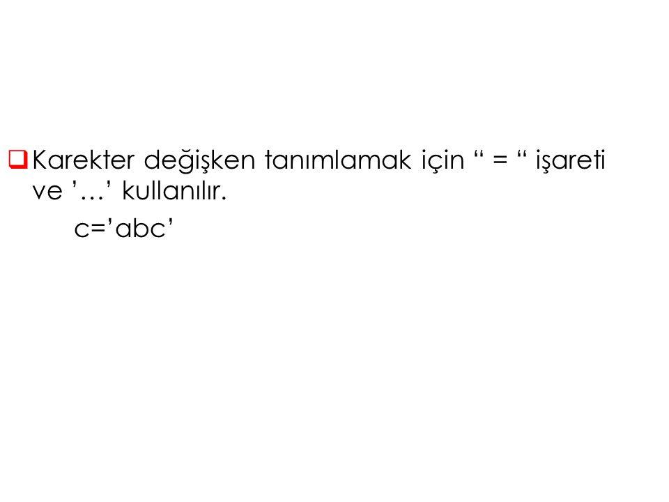 Karekter değişken tanımlamak için = işareti ve '…' kullanılır.