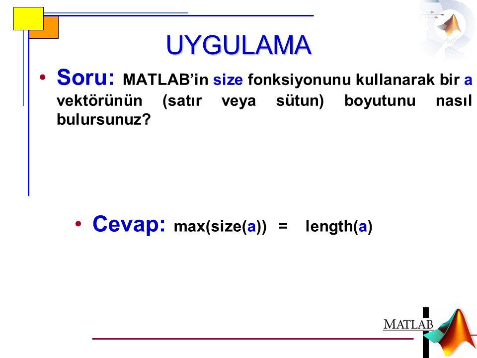 UYGULAMA Soru: MATLAB'in size fonksiyonunu kullanarak bir a vektörünün (satır veya sütun) boyutunu nasıl bulursunuz
