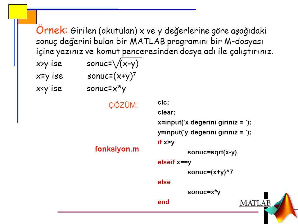 Örnek: Girilen (okutulan) x ve y değerlerine göre aşağıdaki sonuç değerini bulan bir MATLAB programını bir M-dosyası içine yazınız ve komut penceresinden dosya adı ile çalıştırınız.