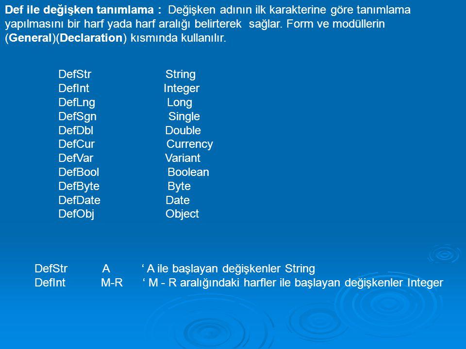 Def ile değişken tanımlama : Değişken adının ilk karakterine göre tanımlama yapılmasını bir harf yada harf aralığı belirterek sağlar. Form ve modüllerin (General)(Declaration) kısmında kullanılır.