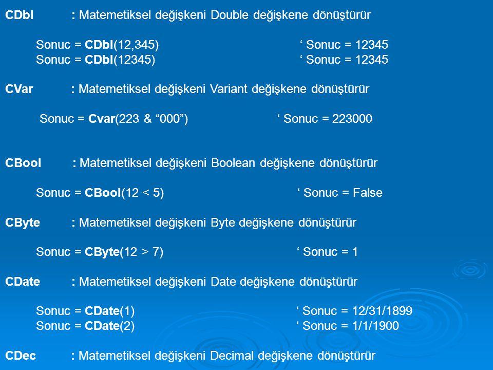 CDbl : Matemetiksel değişkeni Double değişkene dönüştürür