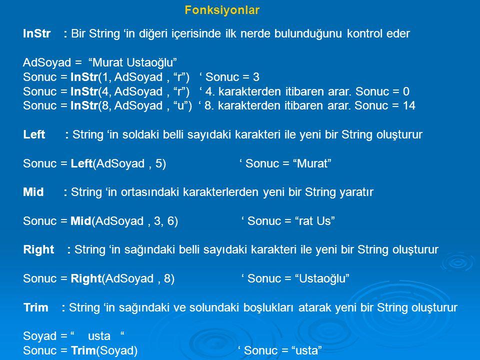 Fonksiyonlar InStr : Bir String 'in diğeri içerisinde ilk nerde bulunduğunu kontrol eder. AdSoyad = Murat Ustaoğlu