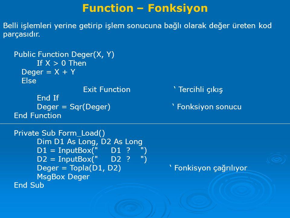 Function – Fonksiyon Belli işlemleri yerine getirip işlem sonucuna bağlı olarak değer üreten kod parçasıdır.