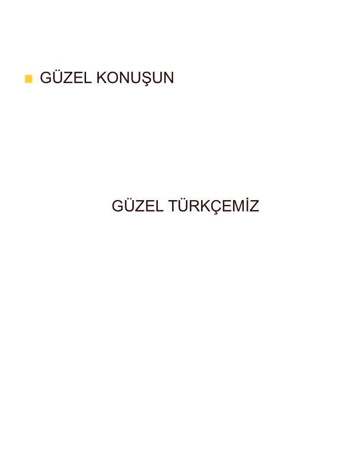 GÜZEL KONUŞUN GÜZEL TÜRKÇEMİZ 03.04.2017