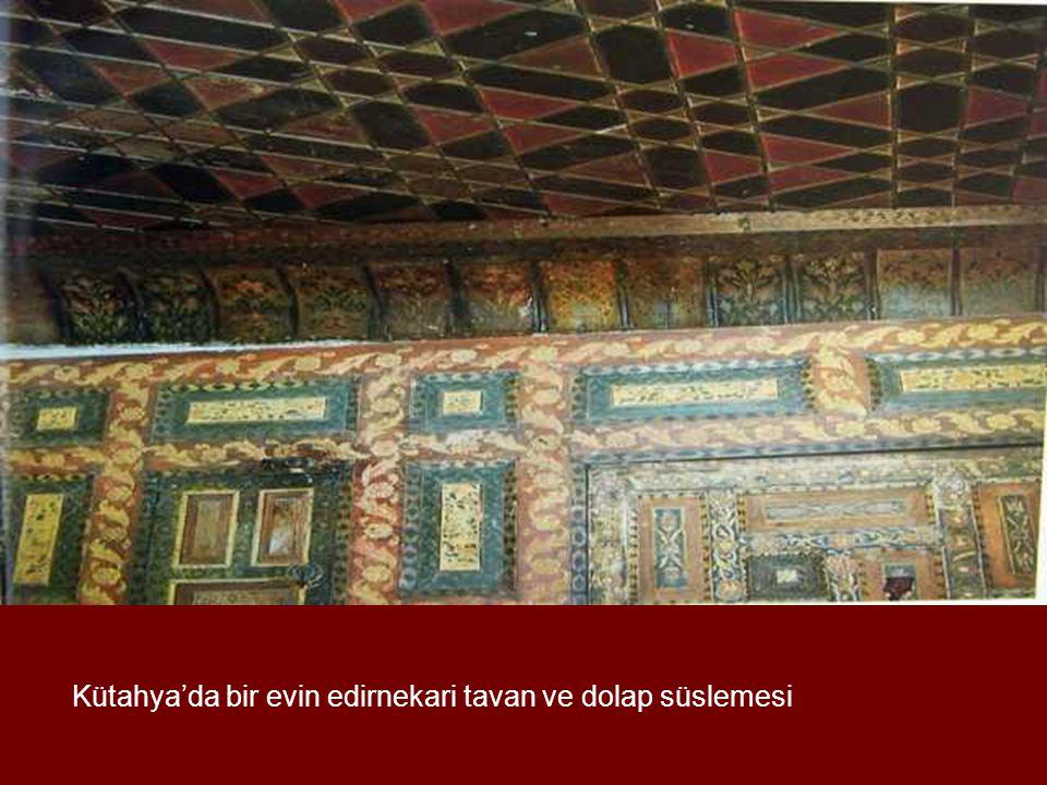 Kütahya'da bir evin edirnekari tavan ve dolap süslemesi