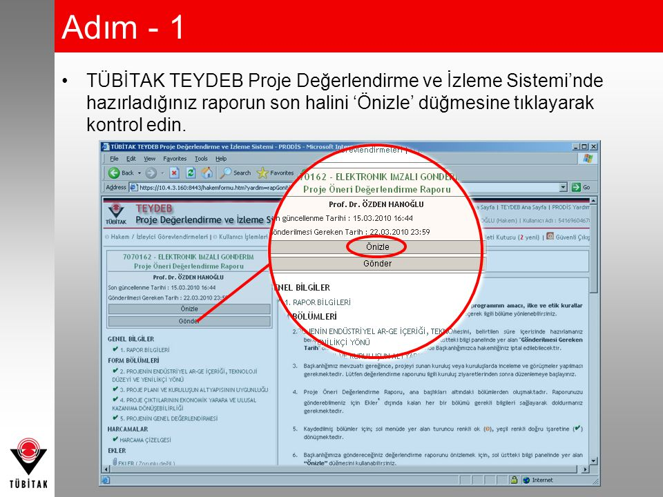 Adım - 1 TÜBİTAK TEYDEB Proje Değerlendirme ve İzleme Sistemi'nde hazırladığınız raporun son halini 'Önizle' düğmesine tıklayarak kontrol edin.