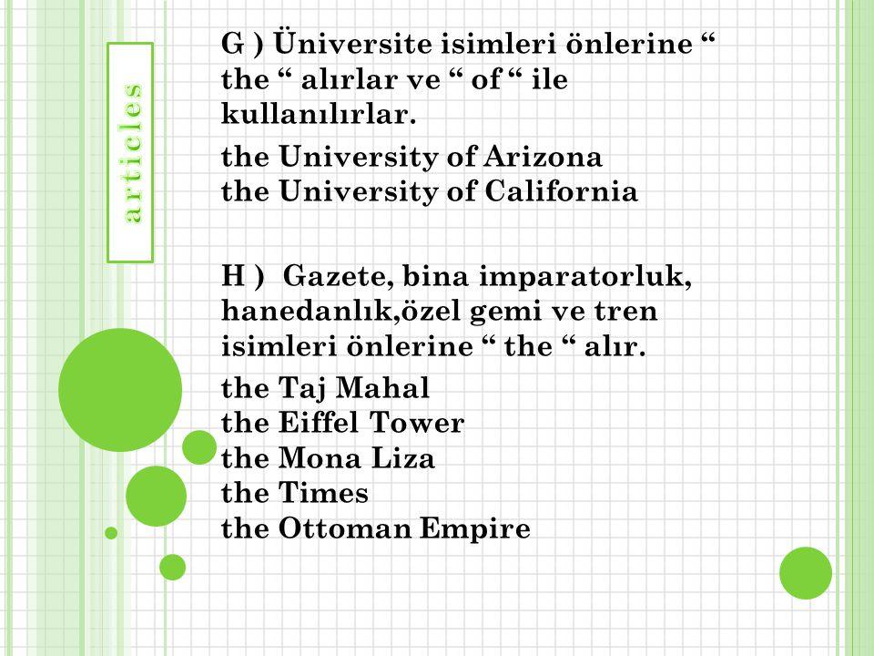 G ) Üniversite isimleri önlerine the alırlar ve of ile kullanılırlar.