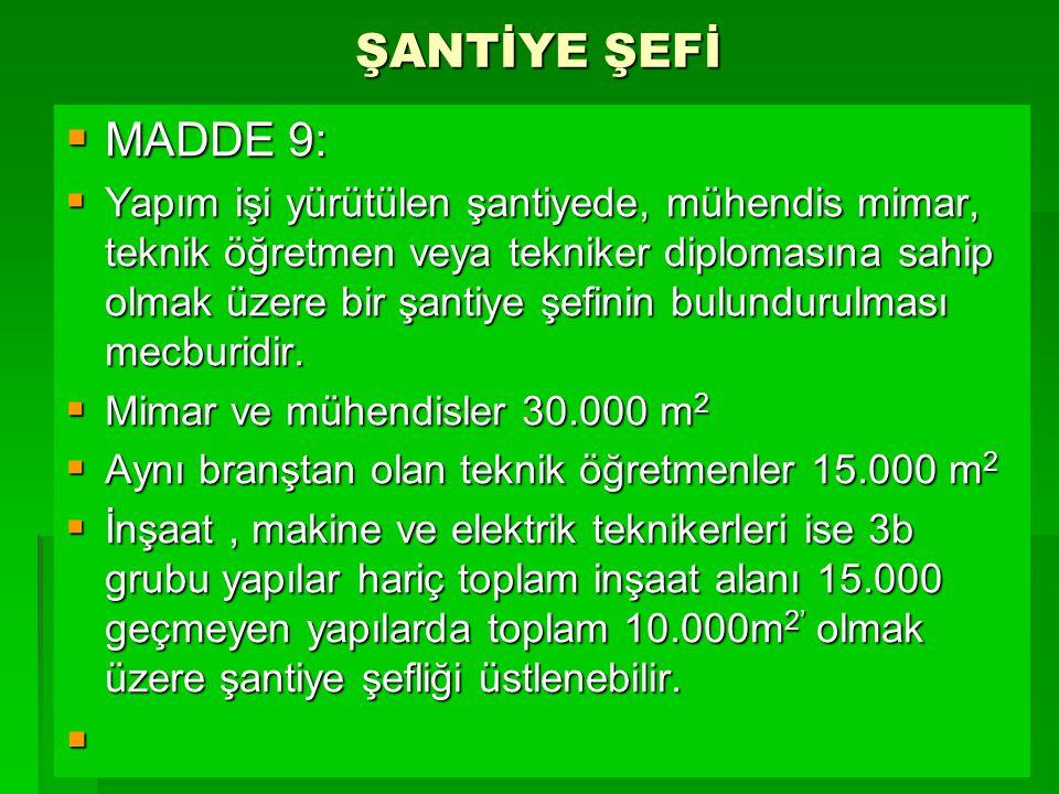 ŞANTİYE ŞEFİ MADDE 9: