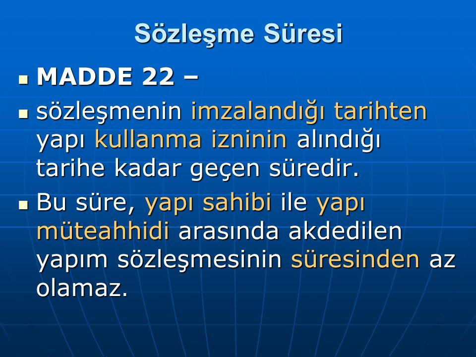 Sözleşme Süresi MADDE 22 –
