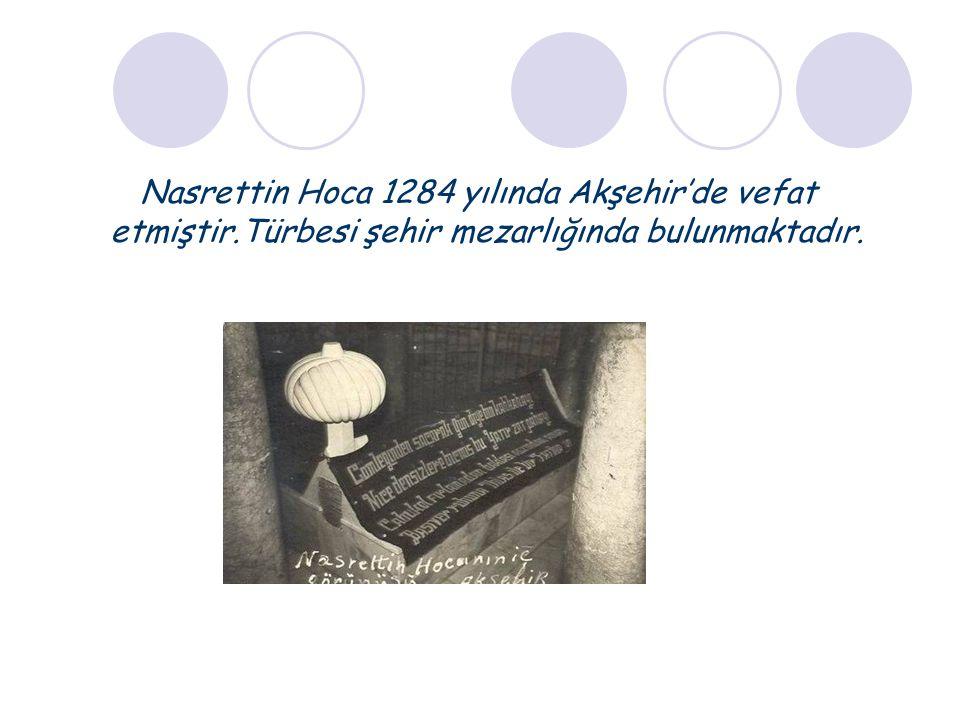 Nasrettin Hoca 1284 yılında Akşehir'de vefat etmiştir