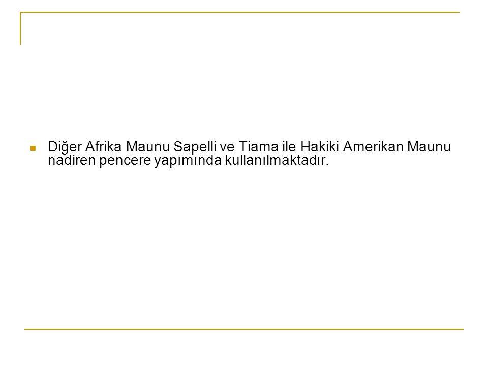 Diğer Afrika Maunu Sapelli ve Tiama ile Hakiki Amerikan Maunu nadiren pencere yapımında kullanılmaktadır.