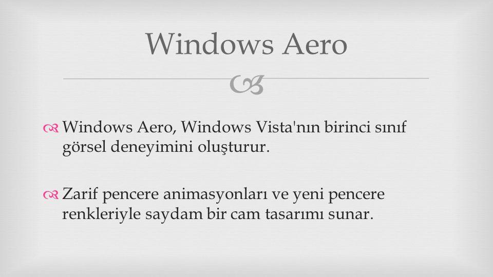 Windows Aero Windows Aero, Windows Vista nın birinci sınıf görsel deneyimini oluşturur.