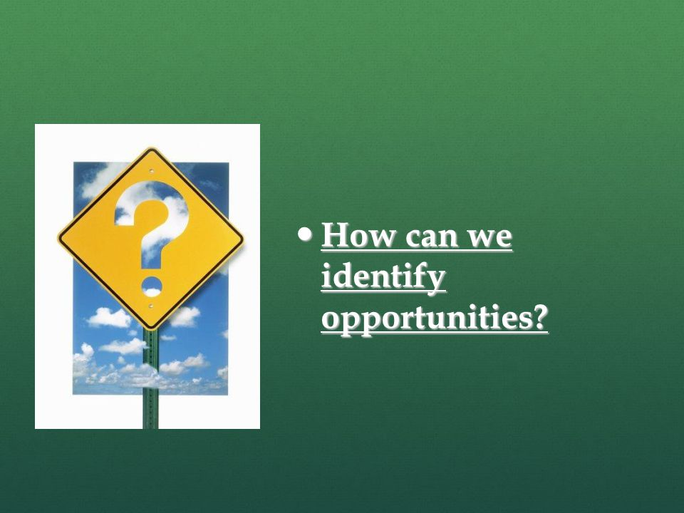 How can we identify opportunities