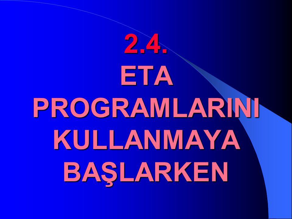 2.4. ETA PROGRAMLARINI KULLANMAYA BAŞLARKEN