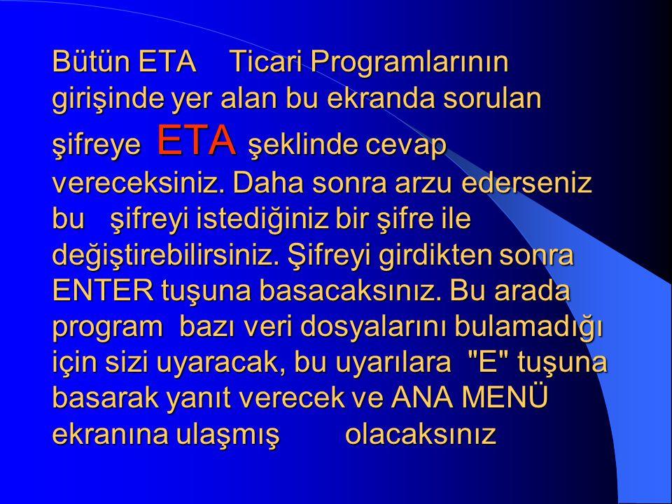 Bütün ETA Ticari Programlarının girişinde yer alan bu ekranda sorulan şifreye ETA şeklinde cevap vereceksiniz.