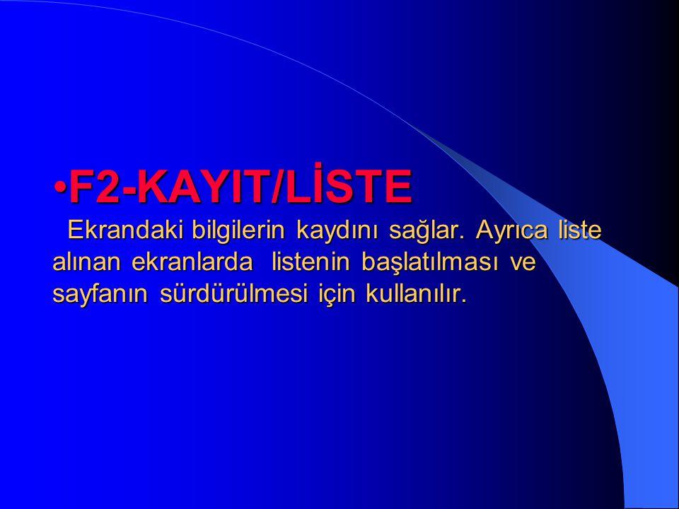 F2-KAYIT/LİSTE Ekrandaki bilgilerin kaydını sağlar