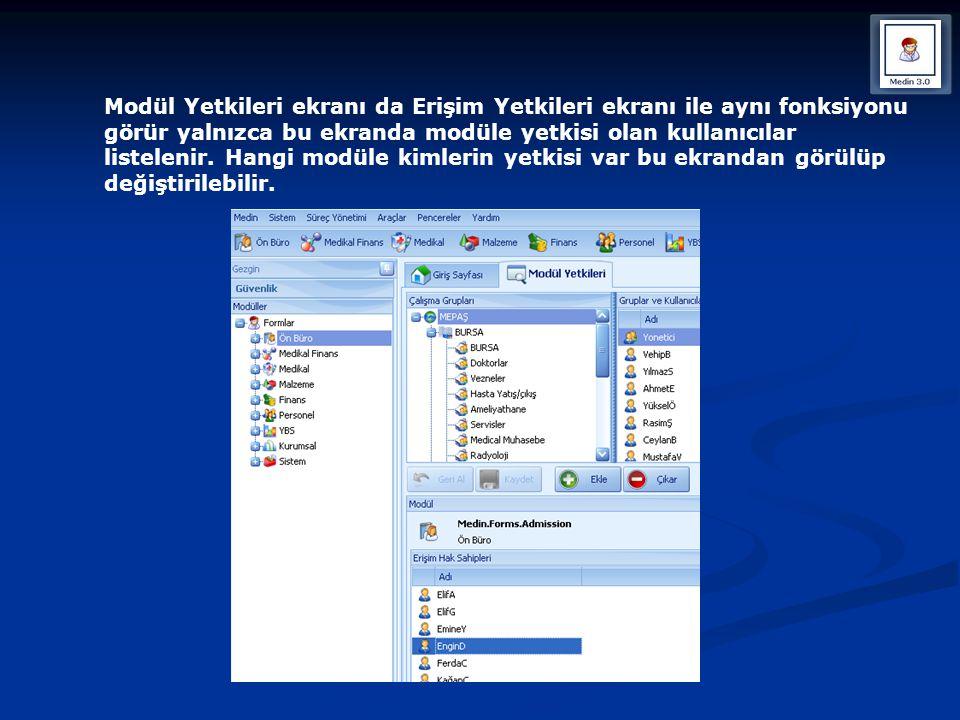 Modül Yetkileri ekranı da Erişim Yetkileri ekranı ile aynı fonksiyonu görür yalnızca bu ekranda modüle yetkisi olan kullanıcılar listelenir.