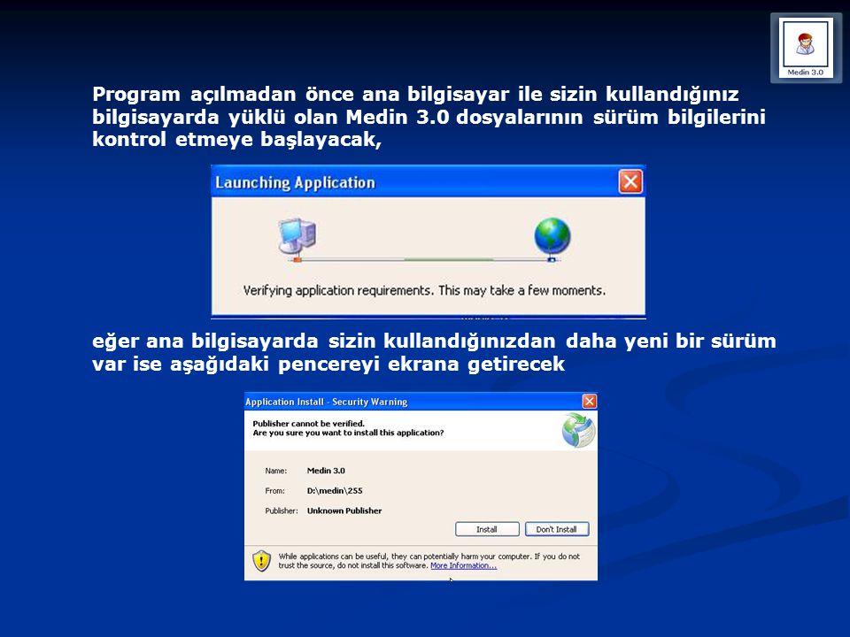 Program açılmadan önce ana bilgisayar ile sizin kullandığınız bilgisayarda yüklü olan Medin 3.0 dosyalarının sürüm bilgilerini kontrol etmeye başlayacak,