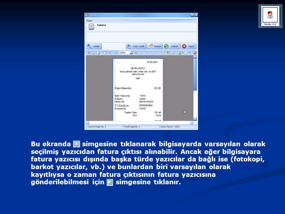 Bu ekranda simgesine tıklanarak bilgisayarda varsayılan olarak seçilmiş yazıcıdan fatura çıktısı alınabilir.