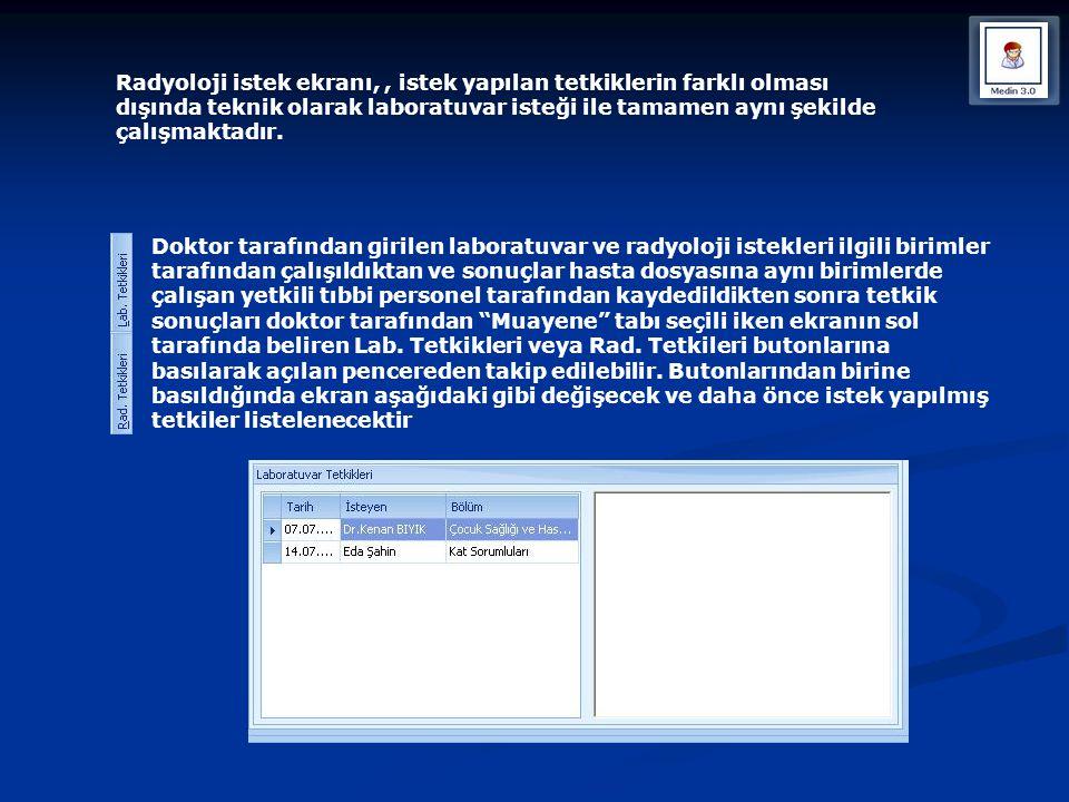 Radyoloji istek ekranı, , istek yapılan tetkiklerin farklı olması dışında teknik olarak laboratuvar isteği ile tamamen aynı şekilde çalışmaktadır.