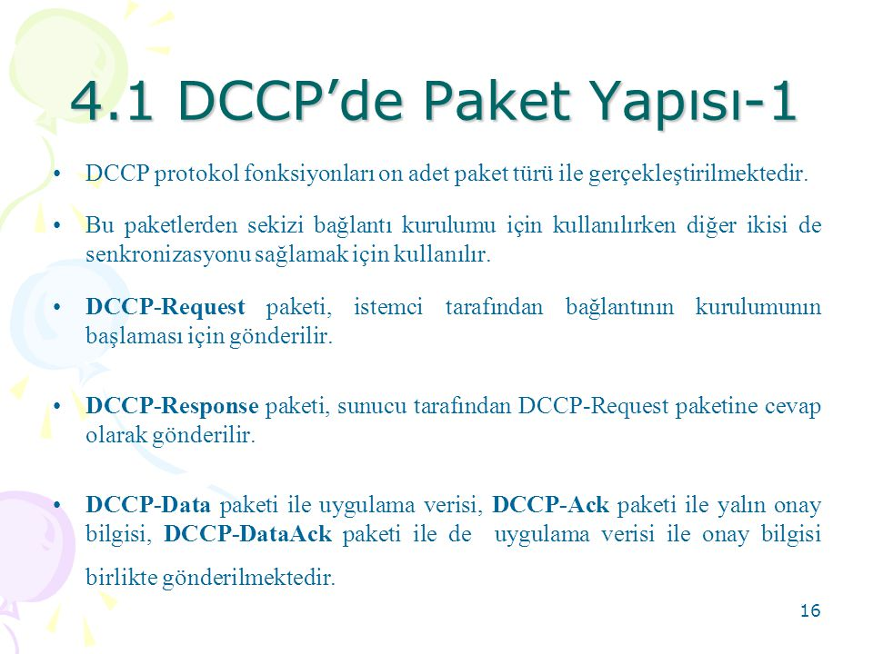 4.1 DCCP'de Paket Yapısı-1 DCCP protokol fonksiyonları on adet paket türü ile gerçekleştirilmektedir.
