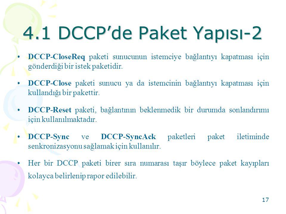 4.1 DCCP'de Paket Yapısı-2 DCCP-CloseReq paketi sunucunun istemciye bağlantıyı kapatması için gönderdiği bir istek paketidir.