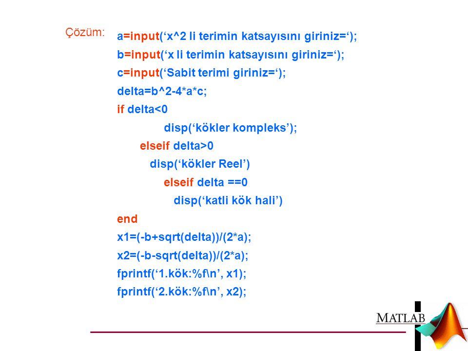 Çözüm: a=input('x^2 li terimin katsayısını giriniz='); b=input('x li terimin katsayısını giriniz=');