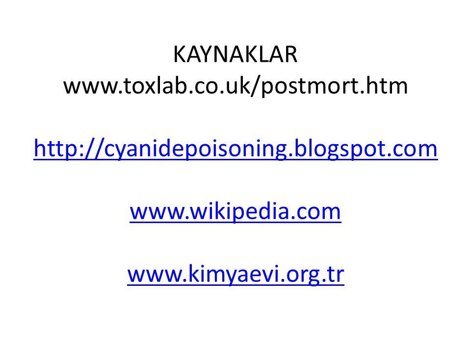 KAYNAKLAR www. toxlab. co. uk/postmort. htm http://cyanidepoisoning