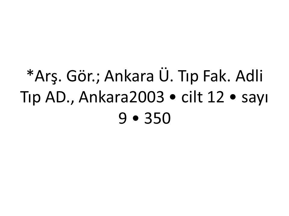 Arş. Gör. ; Ankara Ü. Tıp Fak. Adli Tıp AD
