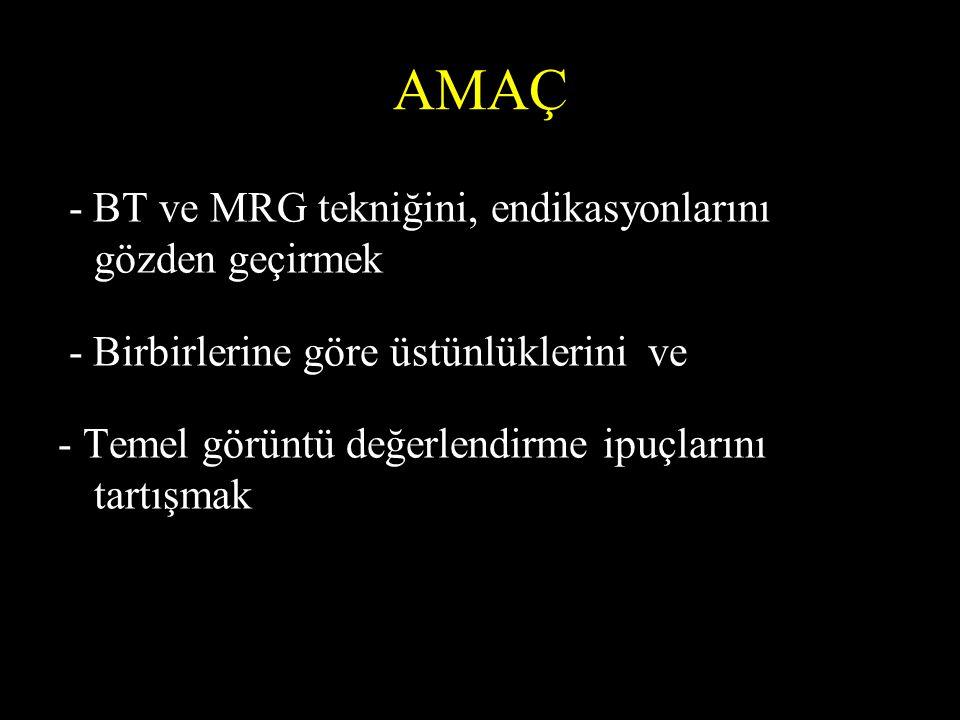 AMAÇ - BT ve MRG tekniğini, endikasyonlarını gözden geçirmek