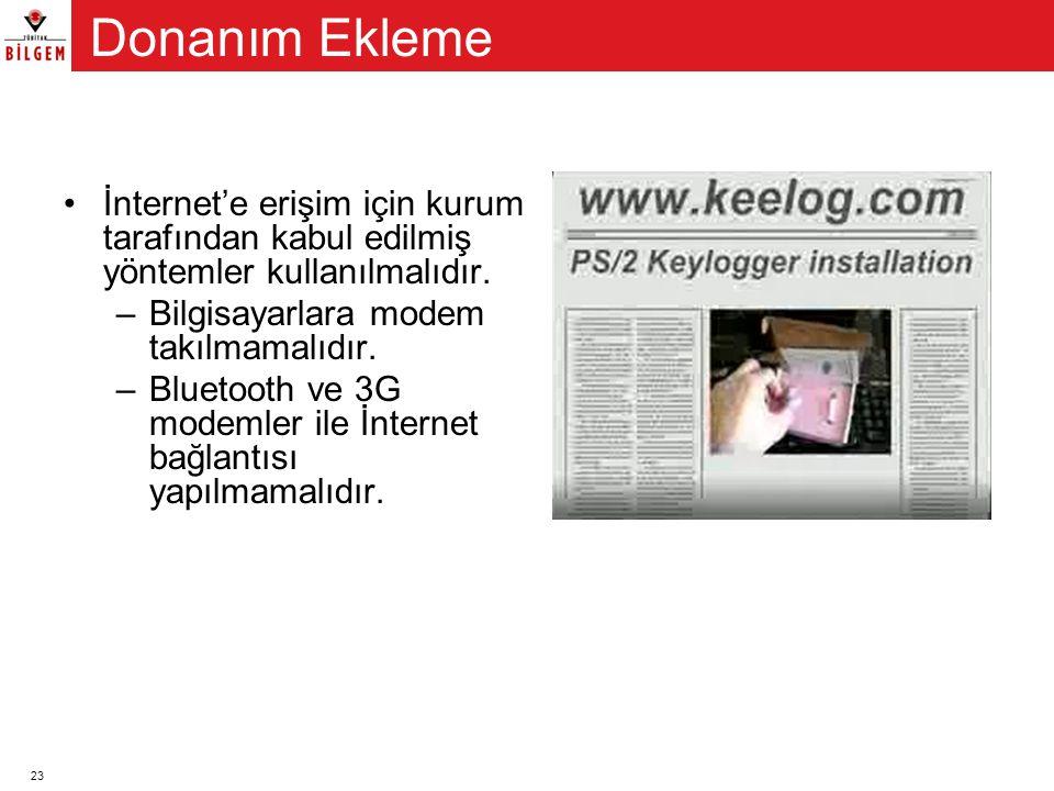 Donanım Ekleme İnternet'e erişim için kurum tarafından kabul edilmiş yöntemler kullanılmalıdır. Bilgisayarlara modem takılmamalıdır.