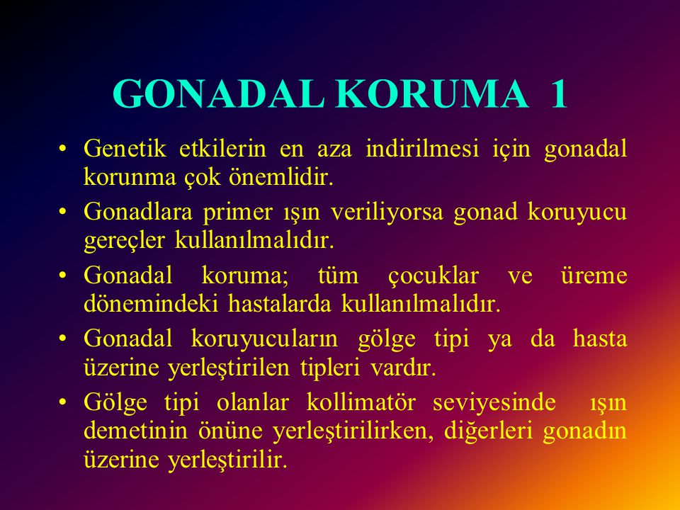 GONADAL KORUMA 1 Genetik etkilerin en aza indirilmesi için gonadal korunma çok önemlidir.