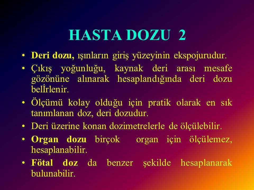 HASTA DOZU 2 Deri dozu, ışınların giriş yüzeyinin ekspojurudur.