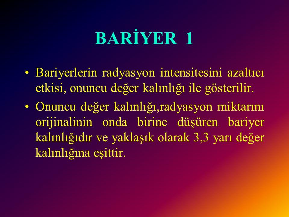 BARİYER 1 Bariyerlerin radyasyon intensitesini azaltıcı etkisi, onuncu değer kalınlığı ile gösterilir.