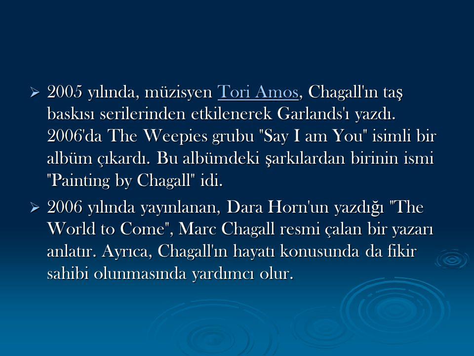 2005 yılında, müzisyen Tori Amos, Chagall ın taş baskısı serilerinden etkilenerek Garlands ı yazdı. 2006 da The Weepies grubu Say I am You isimli bir albüm çıkardı. Bu albümdeki şarkılardan birinin ismi Painting by Chagall idi.