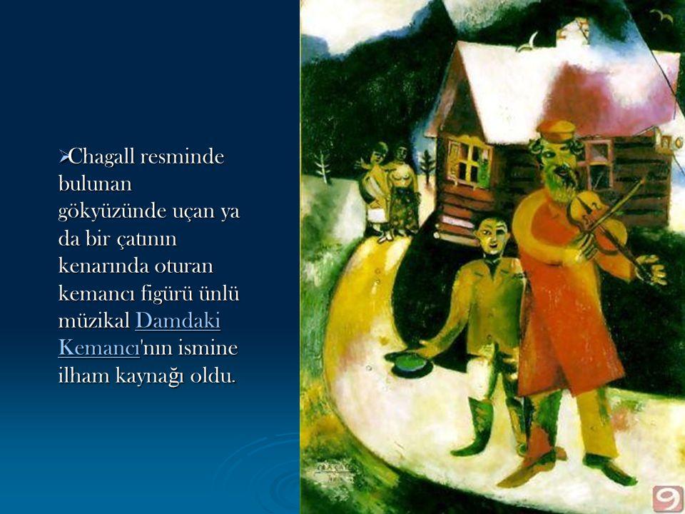 Chagall resminde bulunan gökyüzünde uçan ya da bir çatının kenarında oturan kemancı figürü ünlü müzikal Damdaki Kemancı nın ismine ilham kaynağı oldu.