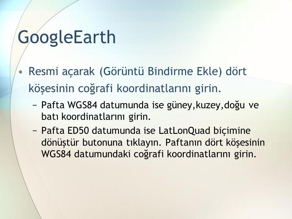 GoogleEarth Resmi açarak (Görüntü Bindirme Ekle) dört köşesinin coğrafi koordinatlarını girin.