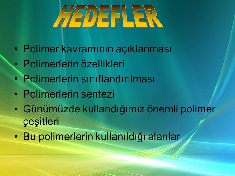 HEDEFLER Polimer kavramının açıklanması Polimerlerin özellikleri