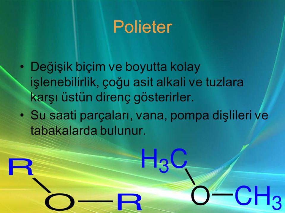 Polieter Değişik biçim ve boyutta kolay işlenebilirlik, çoğu asit alkali ve tuzlara karşı üstün direnç gösterirler.