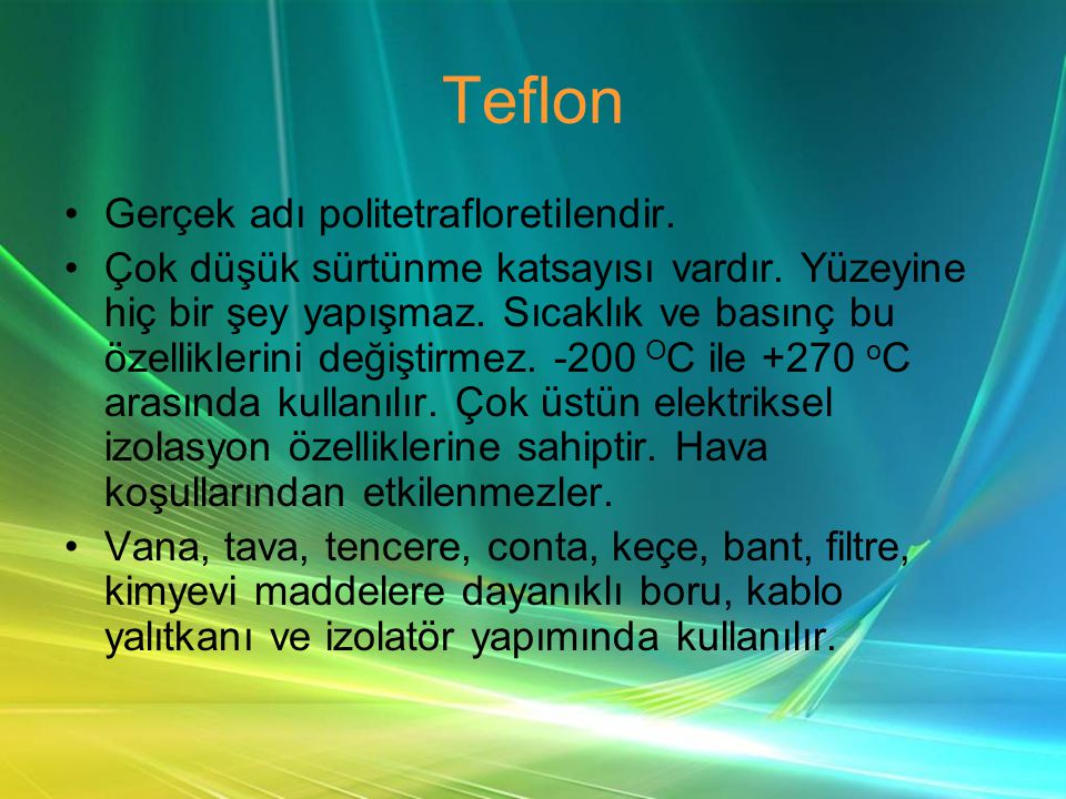 Teflon Gerçek adı politetrafloretilendir.