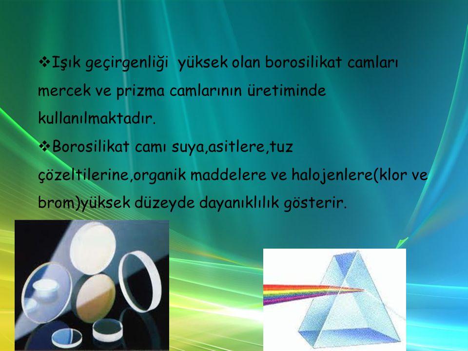Işık geçirgenliği yüksek olan borosilikat camları mercek ve prizma camlarının üretiminde kullanılmaktadır.
