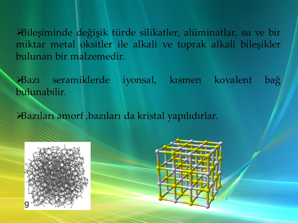 Bileşiminde değişik türde silikatler, alüminatlar, su ve bir miktar metal oksitler ile alkali ve toprak alkali bileşikler bulunan bir malzemedir.