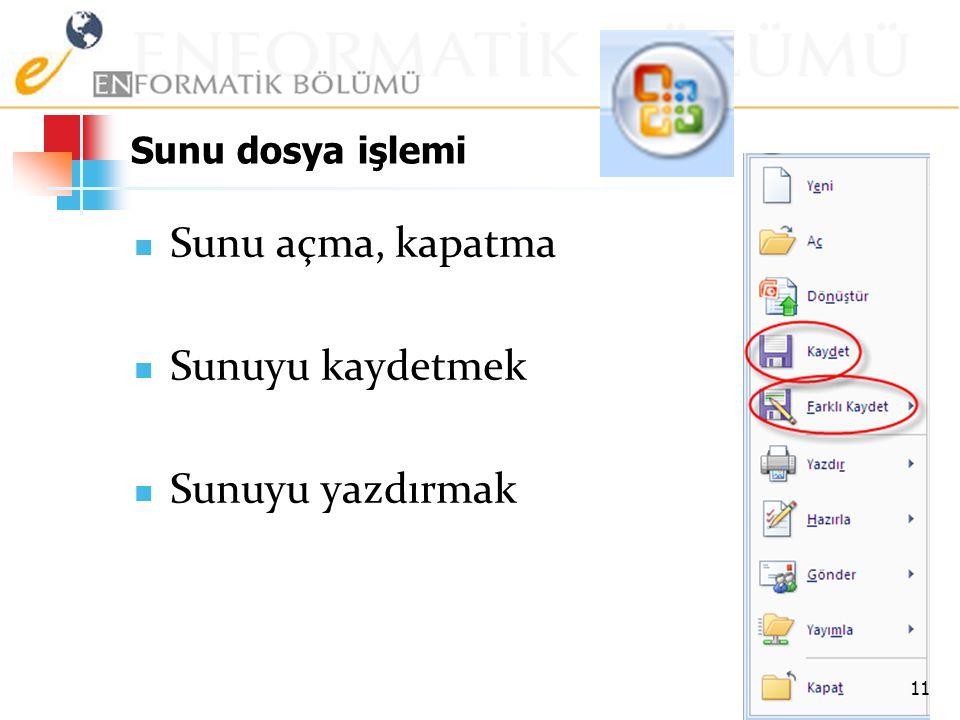 Sunu dosya işlemi Sunu açma, kapatma Sunuyu kaydetmek Sunuyu yazdırmak