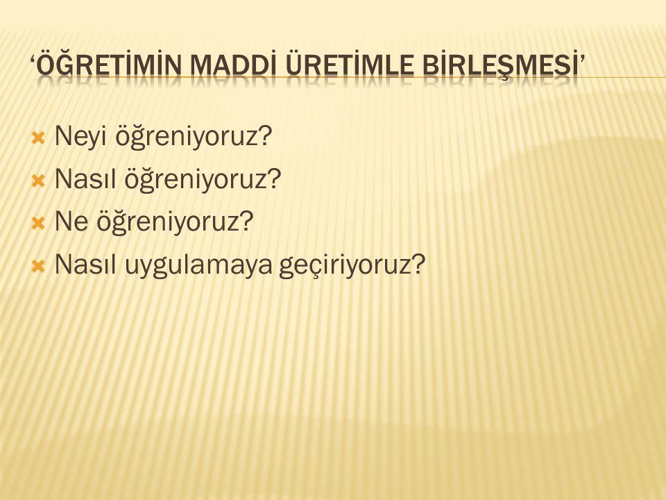 'ÖĞRETİMİN MADDİ ÜRETİMLE BİRLEŞMESİ'