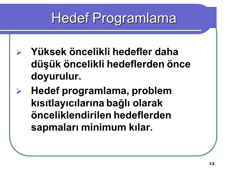 Hedef Programlama Yüksek öncelikli hedefler daha düşük öncelikli hedeflerden önce doyurulur.