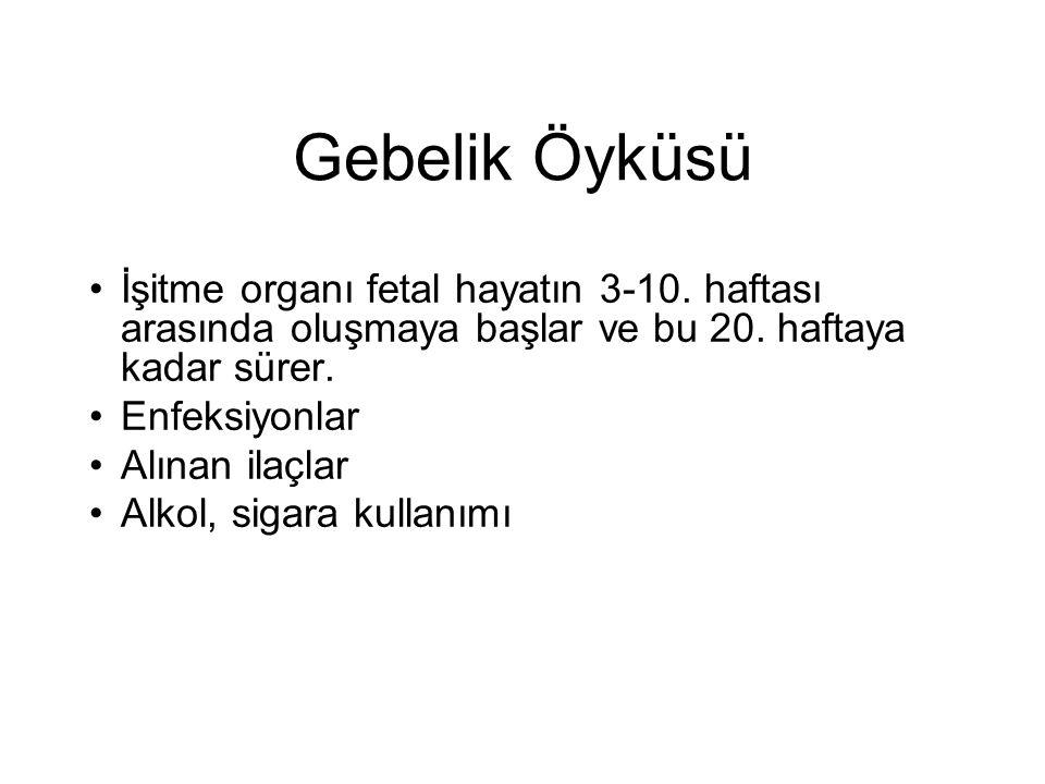 Gebelik Öyküsü İşitme organı fetal hayatın 3-10. haftası arasında oluşmaya başlar ve bu 20. haftaya kadar sürer.