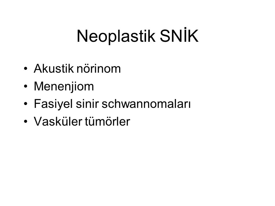 Neoplastik SNİK Akustik nörinom Menenjiom Fasiyel sinir schwannomaları