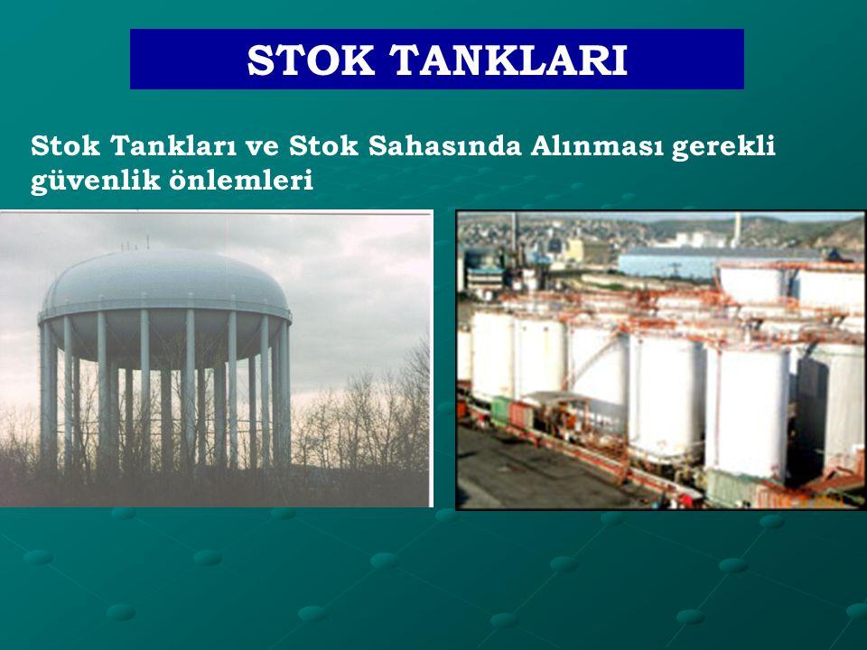 STOK TANKLARI Stok Tankları ve Stok Sahasında Alınması gerekli güvenlik önlemleri